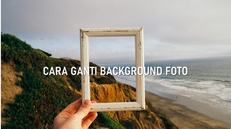 √ Cara Ganti Background Foto Online Gratis
